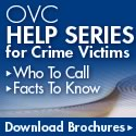 OVC Help Series for Crime Victims. Who To Call. Facts to Know. Download Brochures.