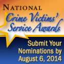National Crime Victims' Service Awards. Submit Your Nominations by August 6, 2014