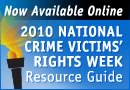 Now Available Online. 2010 National Crime Victims' Rights Week Resource Guide.