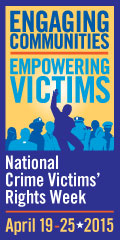 Engaging Communities. Empowering Victims. National Crime Victims' Rights Week, April 19-25, 2015.